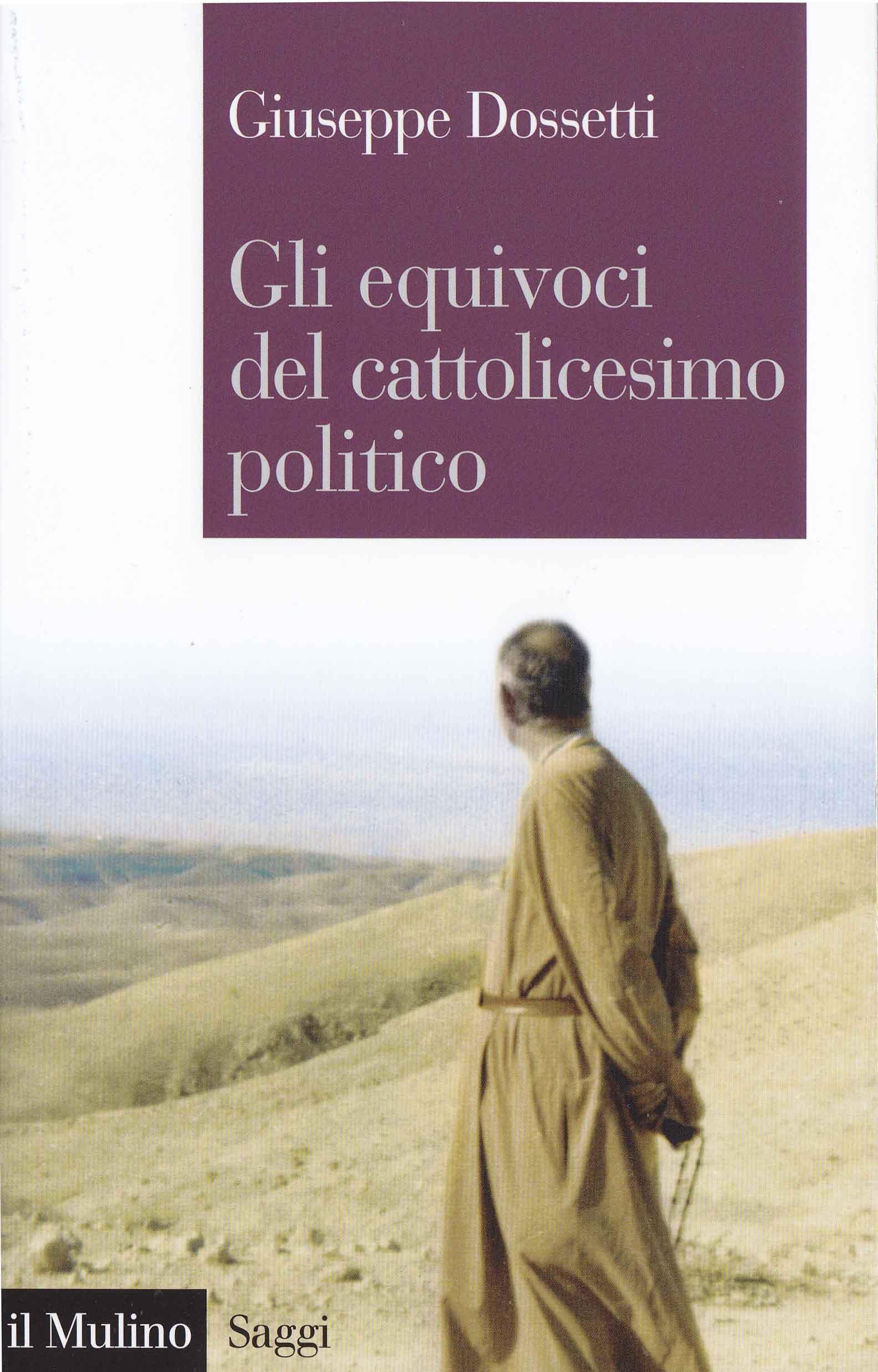 """Dossetti: """"Gli equivoci del cattolicesimo politico"""""""